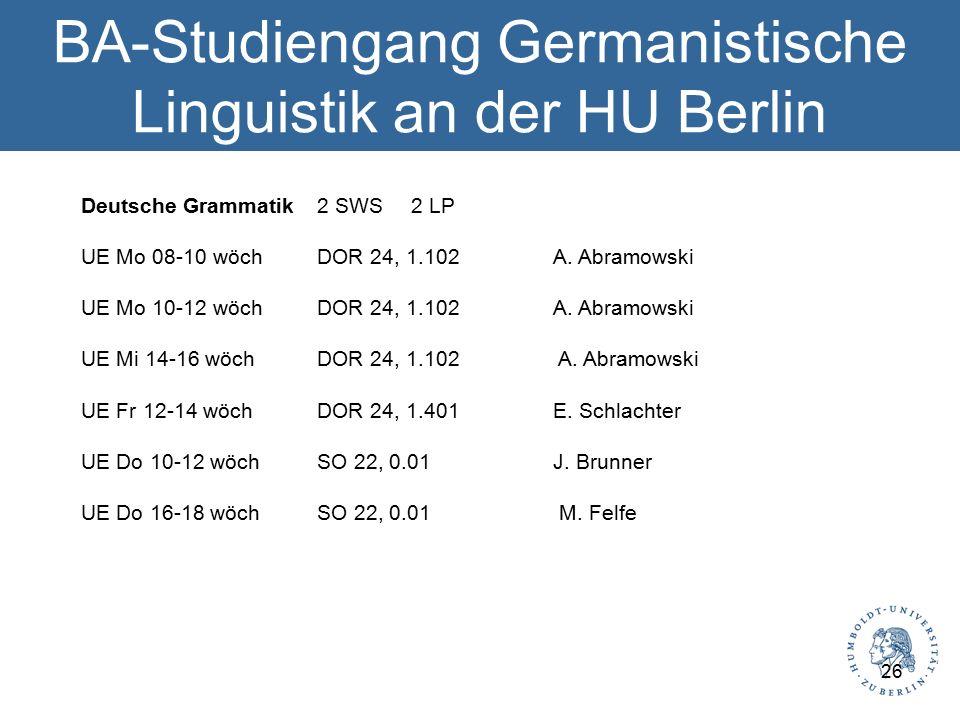 BA-Studiengang Germanistische Linguistik an der HU Berlin Deutsche Grammatik2 SWS 2 LP UE Mo 08-10 wöch DOR 24, 1.102 A.