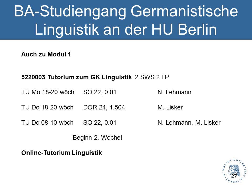 BA-Studiengang Germanistische Linguistik an der HU Berlin Auch zu Modul 1 5220003 Tutorium zum GK Linguistik 2 SWS 2 LP TU Mo 18-20 wöch SO 22, 0.01 N.