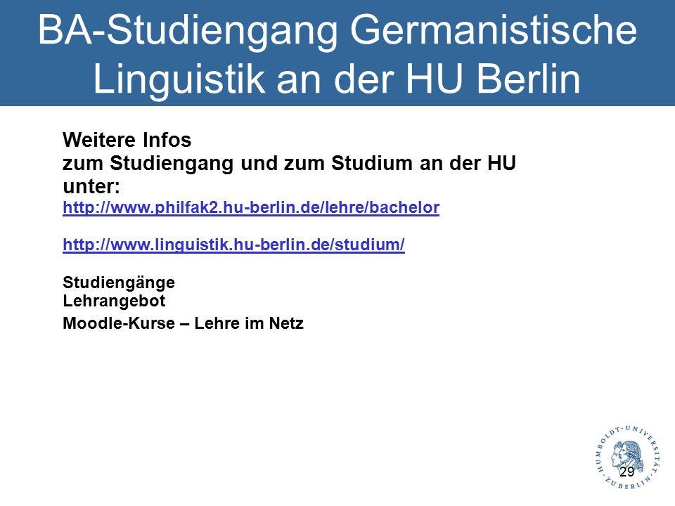 BA-Studiengang Germanistische Linguistik an der HU Berlin Weitere Infos zum Studiengang und zum Studium an der HU unter: http://www.philfak2.hu-berlin.de/lehre/bachelor http://www.linguistik.hu-berlin.de/studium/ Studiengänge Lehrangebot Moodle-Kurse – Lehre im Netz 29