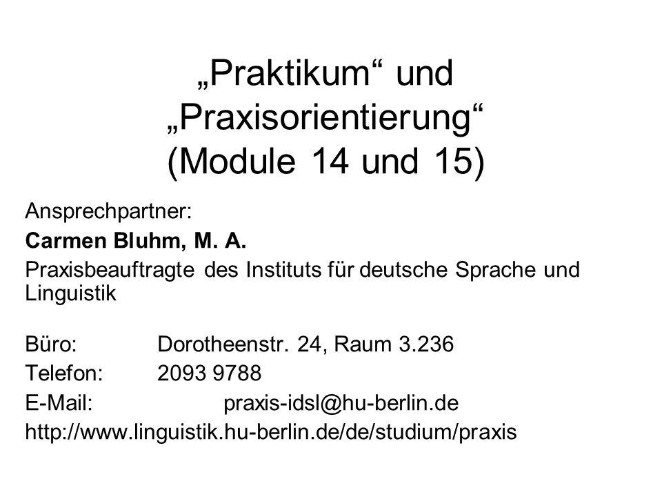 """""""Praktikum und """"Praxisorientierung (Module 14 und 15) Ansprechpartner: Carmen Bluhm, M."""