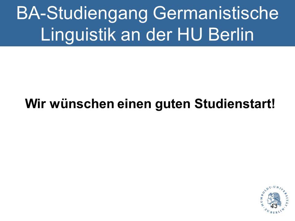 BA-Studiengang Germanistische Linguistik an der HU Berlin Wir wünschen einen guten Studienstart! 43
