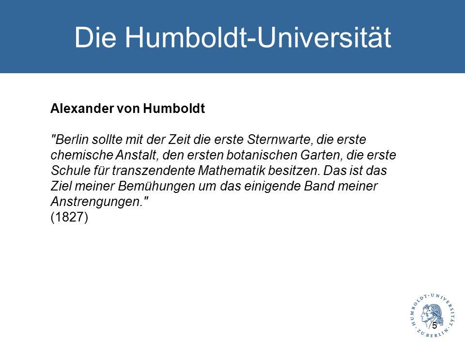 Die Humboldt-Universität Alexander von Humboldt Berlin sollte mit der Zeit die erste Sternwarte, die erste chemische Anstalt, den ersten botanischen Garten, die erste Schule für transzendente Mathematik besitzen.