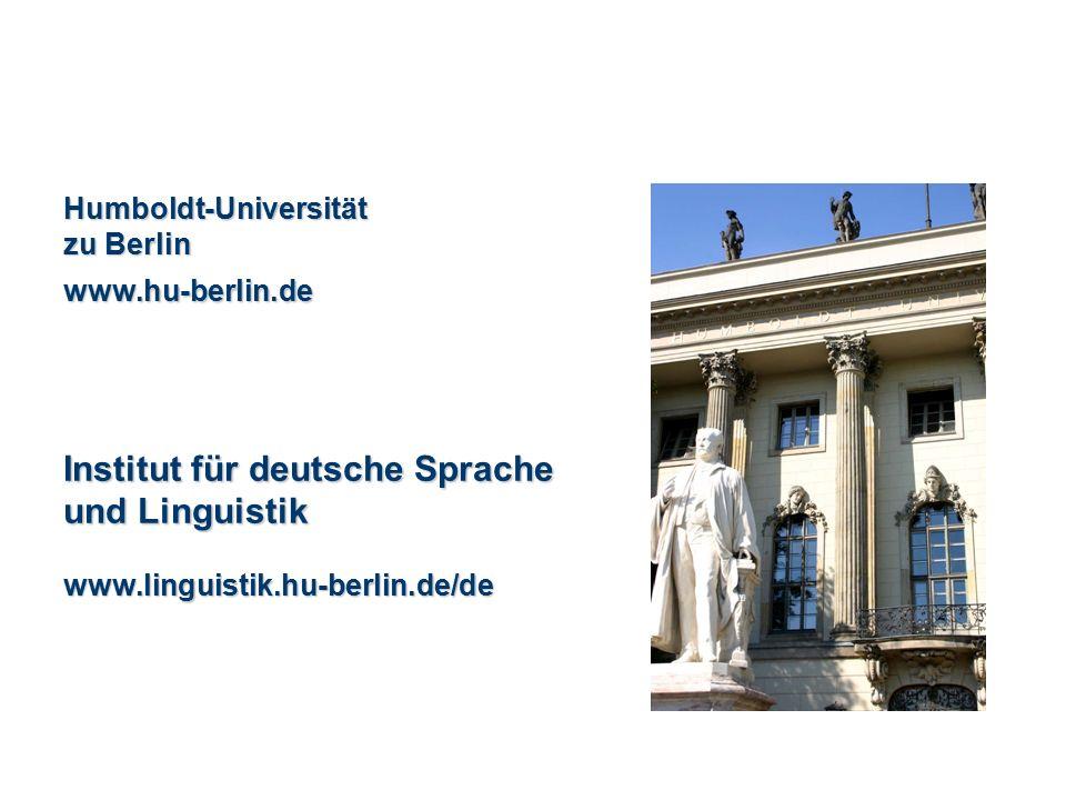 Humboldt-Universität zu Berlin www.hu-berlin.de Institut für deutsche Sprache und Linguistik www.linguistik.hu-berlin.de/de