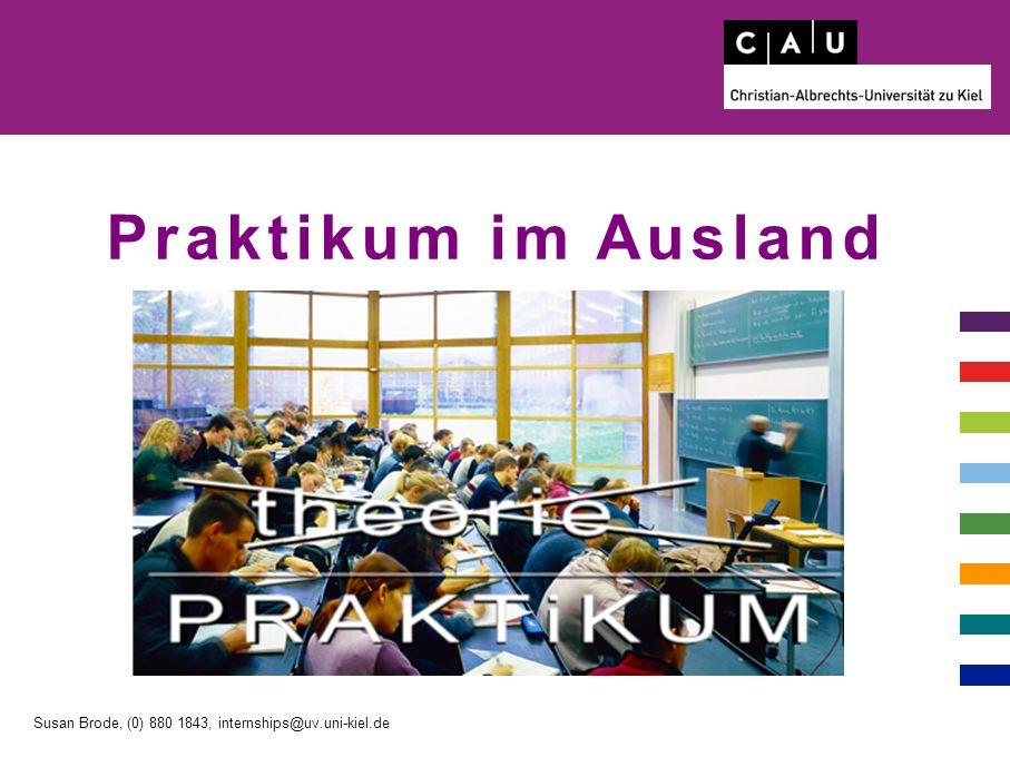 Praktikum im Ausland Susan Brode, (0) 880 1843, internships@uv.uni-kiel.de