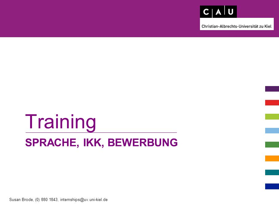 SPRACHE, IKK, BEWERBUNG Training Susan Brode, (0) 880 1843, internships@uv.uni-kiel.de