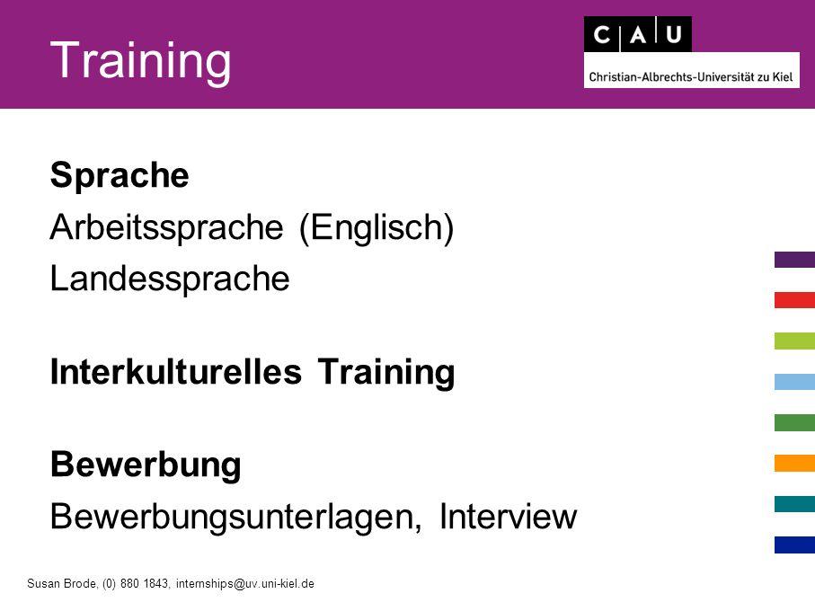 Training Sprache Arbeitssprache (Englisch) Landessprache Interkulturelles Training Bewerbung Bewerbungsunterlagen, Interview Susan Brode, (0) 880 1843, internships@uv.uni-kiel.de