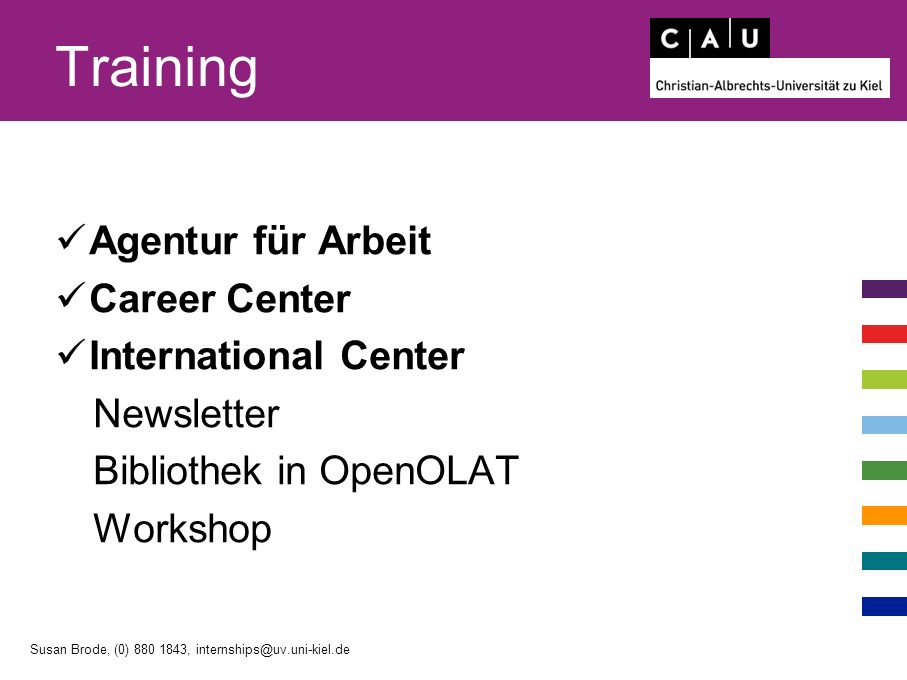 Training Agentur für Arbeit Career Center International Center Newsletter Bibliothek in OpenOLAT Workshop Susan Brode, (0) 880 1843, internships@uv.uni-kiel.de