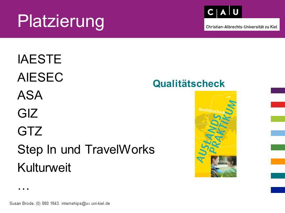 Platzierung IAESTE AIESEC ASA GIZ GTZ Step In und TravelWorks Kulturweit … Qualitätscheck Susan Brode, (0) 880 1843, internships@uv.uni-kiel.de