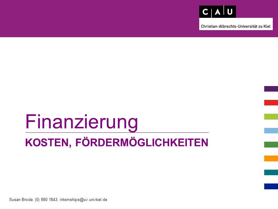 KOSTEN, FÖRDERMÖGLICHKEITEN Finanzierung Susan Brode, (0) 880 1843, internships@uv.uni-kiel.de