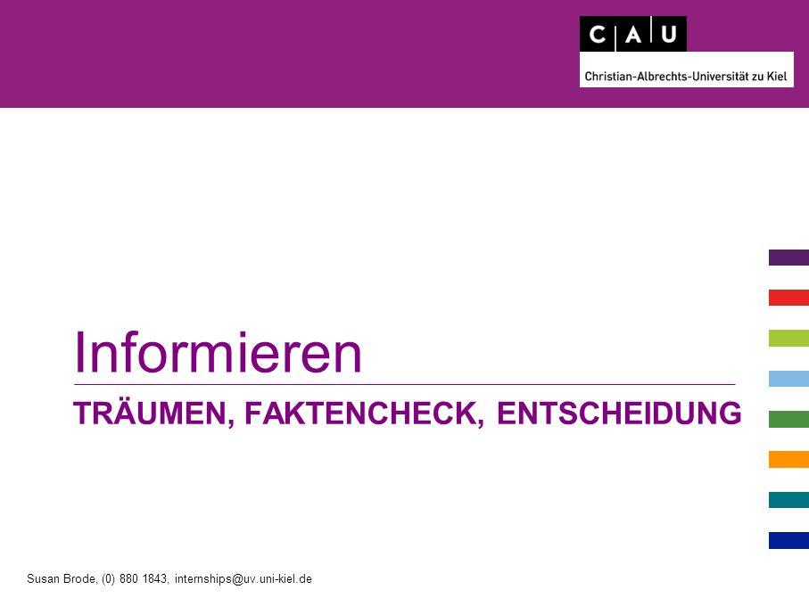 TRÄUMEN, FAKTENCHECK, ENTSCHEIDUNG Informieren Susan Brode, (0) 880 1843, internships@uv.uni-kiel.de