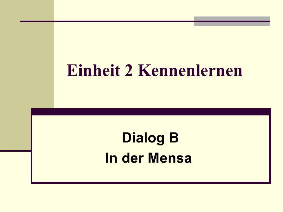Einheit 2 Kennenlernen Dialog B In der Mensa