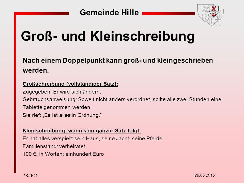 Gemeinde Hille Folie 10 28.05.2016 Groß- und Kleinschreibung Nach einem Doppelpunkt kann groß- und kleingeschrieben werden. Großschreibung (vollständi