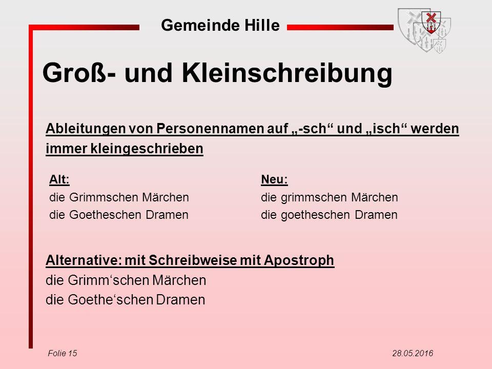 """Gemeinde Hille Folie 15 28.05.2016 Groß- und Kleinschreibung Ableitungen von Personennamen auf """"-sch"""" und """"isch"""" werden immer kleingeschrieben Alterna"""