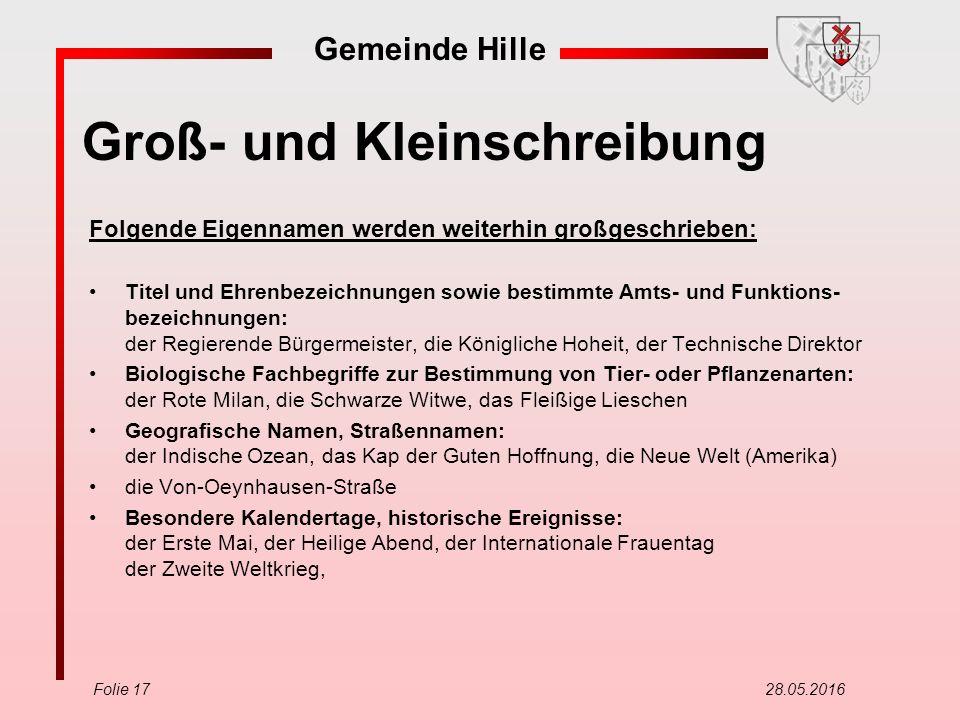 Gemeinde Hille Folie 17 28.05.2016 Groß- und Kleinschreibung Folgende Eigennamen werden weiterhin großgeschrieben: Titel und Ehrenbezeichnungen sowie