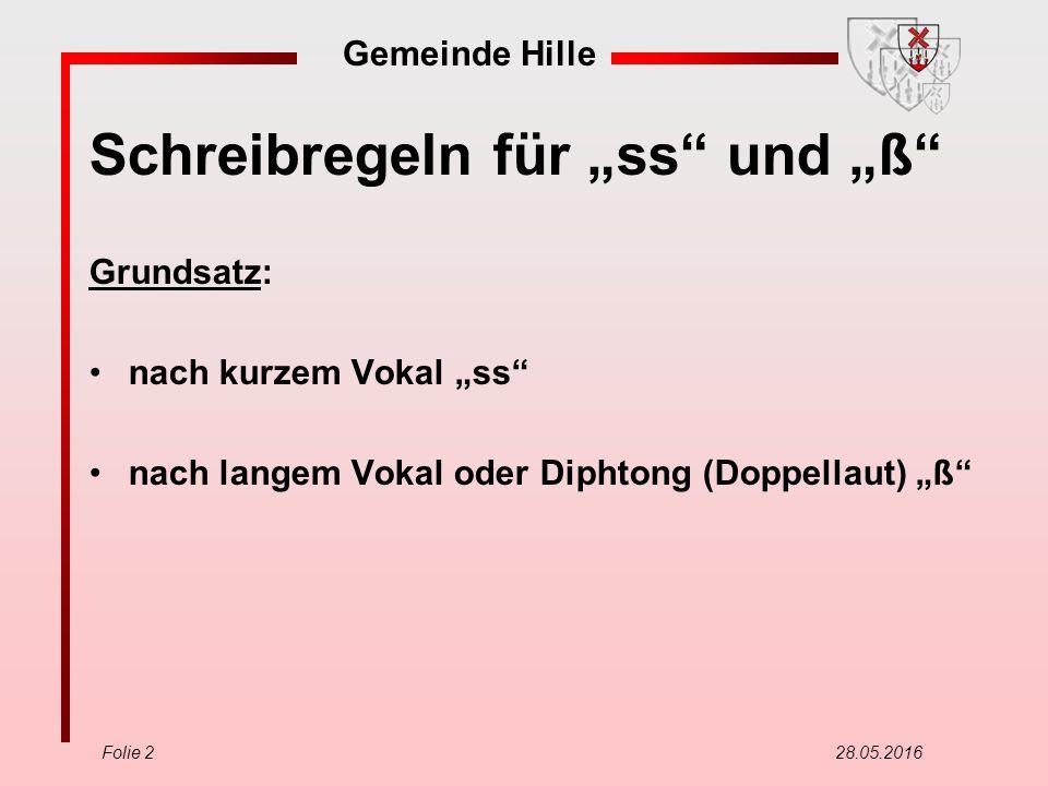 """Gemeinde Hille Folie 2 28.05.2016 Schreibregeln für """"ss"""" und """"ß"""" Grundsatz: nach kurzem Vokal """"ss"""" nach langem Vokal oder Diphtong (Doppellaut) """"ß"""""""