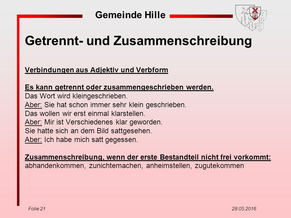 Gemeinde Hille Folie 21 28.05.2016 Getrennt- und Zusammenschreibung Verbindungen aus Adjektiv und Verbform Es kann getrennt oder zusammengeschrieben w