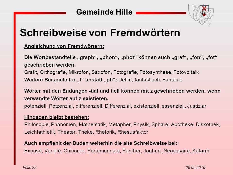 """Gemeinde Hille Folie 23 28.05.2016 Schreibweise von Fremdwörtern Angleichung von Fremdwörtern: Die Wortbestandteile """"graph"""", """"phon"""", """"phot"""" können auc"""