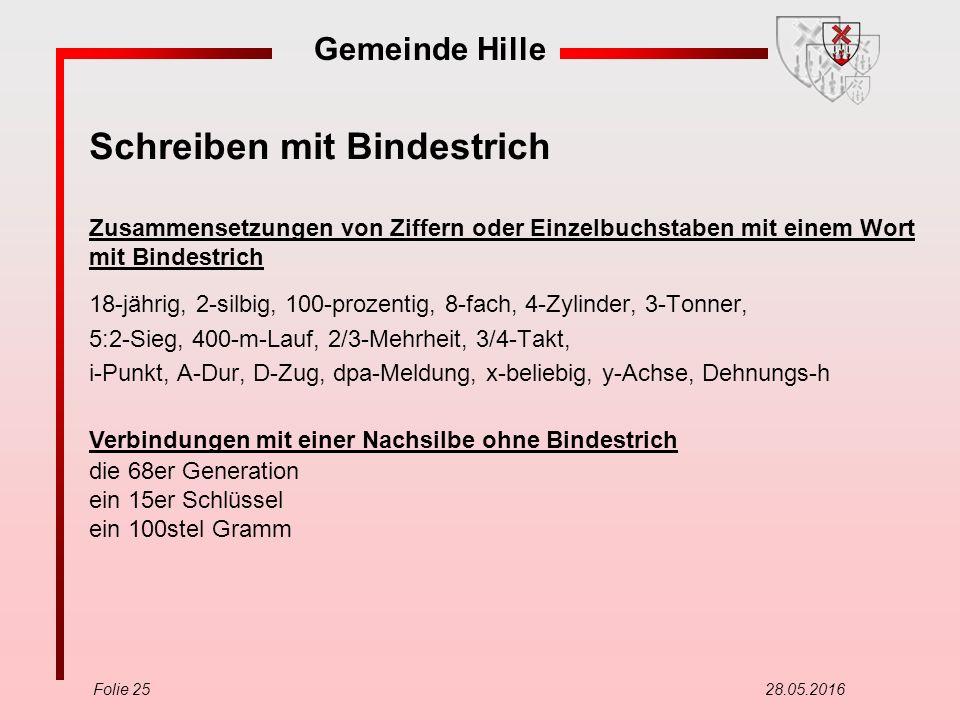 Gemeinde Hille Folie 25 28.05.2016 Schreiben mit Bindestrich Zusammensetzungen von Ziffern oder Einzelbuchstaben mit einem Wort mit Bindestrich 18-jäh