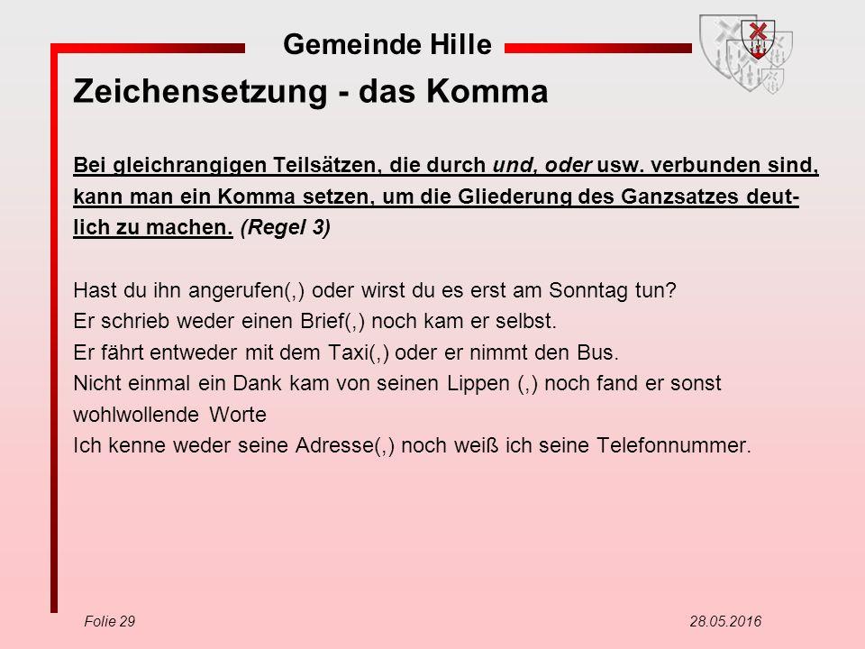 Gemeinde Hille Folie 29 28.05.2016 Zeichensetzung - das Komma Bei gleichrangigen Teilsätzen, die durch und, oder usw.