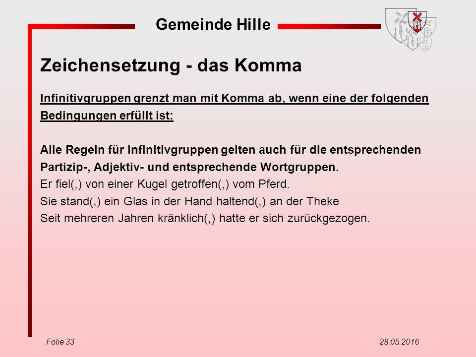 Gemeinde Hille Folie 33 28.05.2016 Zeichensetzung - das Komma Infinitivgruppen grenzt man mit Komma ab, wenn eine der folgenden Bedingungen erfüllt is