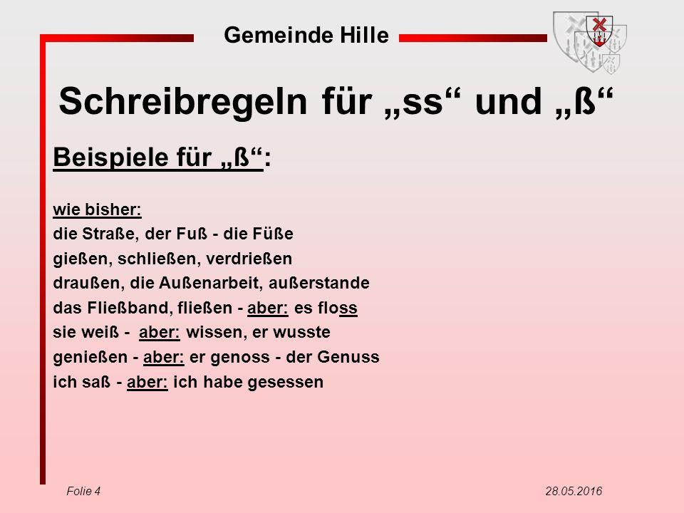 """Gemeinde Hille Folie 4 28.05.2016 Schreibregeln für """"ss"""" und """"ß"""" Beispiele für """"ß"""": wie bisher: die Straße, der Fuß - die Füße gießen, schließen, verd"""