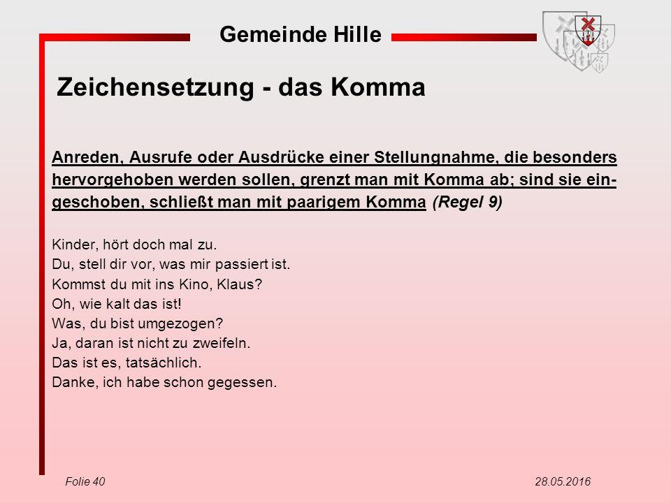 Gemeinde Hille Folie 40 28.05.2016 Zeichensetzung - das Komma Anreden, Ausrufe oder Ausdrücke einer Stellungnahme, die besonders hervorgehoben werden
