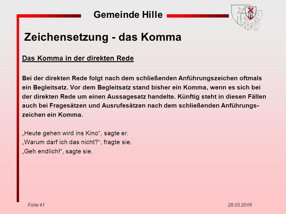 Gemeinde Hille Folie 41 28.05.2016 Zeichensetzung - das Komma Das Komma in der direkten Rede Bei der direkten Rede folgt nach dem schließenden Anführu