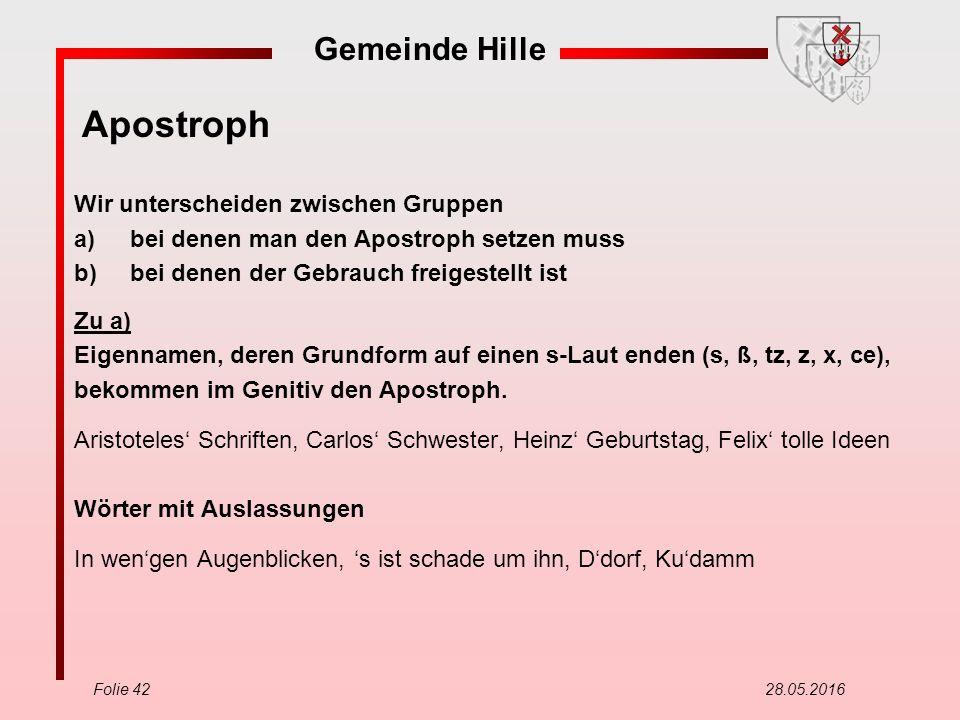 Gemeinde Hille Folie 42 28.05.2016 Apostroph Wir unterscheiden zwischen Gruppen a)bei denen man den Apostroph setzen muss b)bei denen der Gebrauch fre