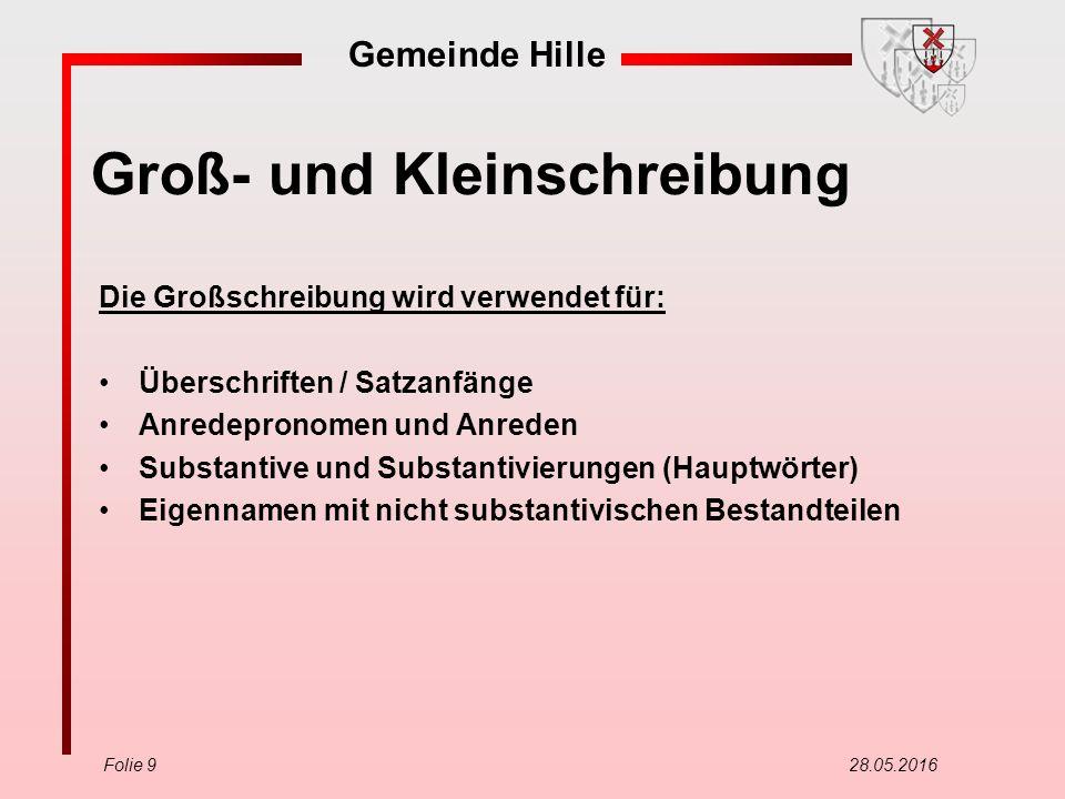 Gemeinde Hille Folie 9 28.05.2016 Groß- und Kleinschreibung Die Großschreibung wird verwendet für: Überschriften / Satzanfänge Anredepronomen und Anre