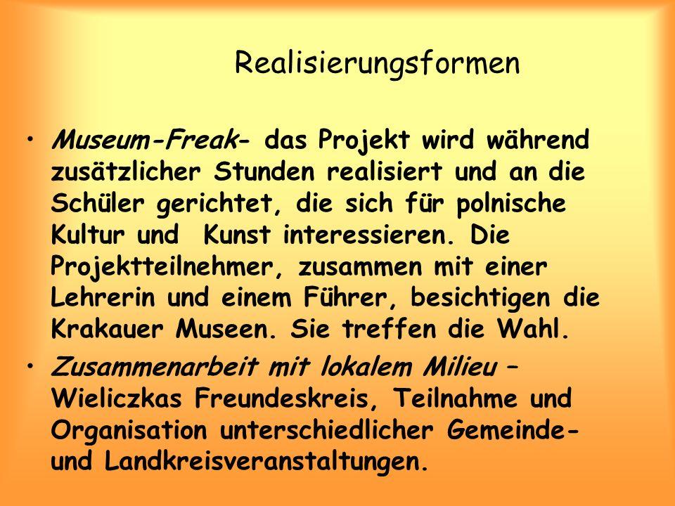 Realisierungsformen Museum-Freak- das Projekt wird während zusätzlicher Stunden realisiert und an die Schüler gerichtet, die sich für polnische Kultur und Kunst interessieren.