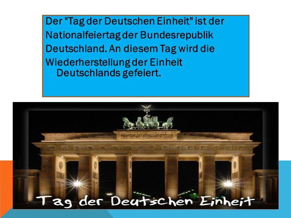 TAG DER DEUTSCHEN EINHEIT Wann? Der Tag der Deutschen Einheit ist am 3. Oktober. Warum? An diesem Tag im Jahr 1990 wurden die Deutsche Demokratische R