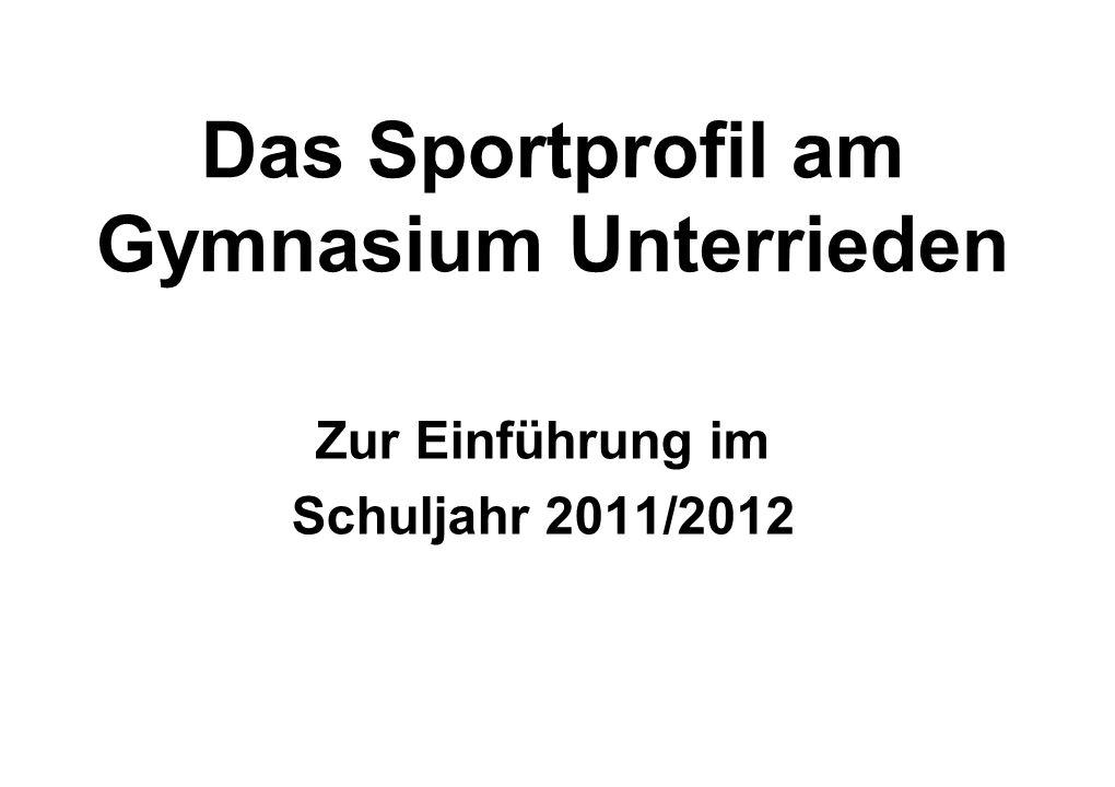 Das Sportprofil am Gymnasium Unterrieden Zur Einführung im Schuljahr 2011/2012