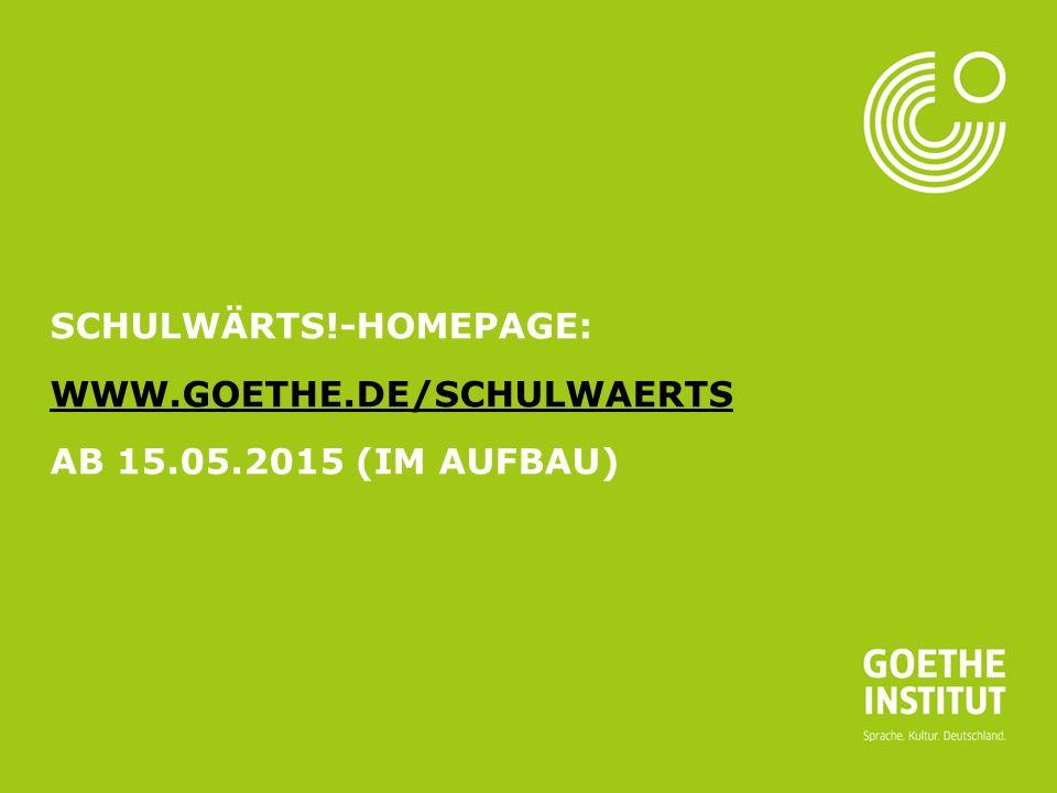 Seite 12 SCHULWÄRTS!-HOMEPAGE: WWW.GOETHE.DE/SCHULWAERTS AB 15.05.2015 (IM AUFBAU) WWW.GOETHE.DE/SCHULWAERTS