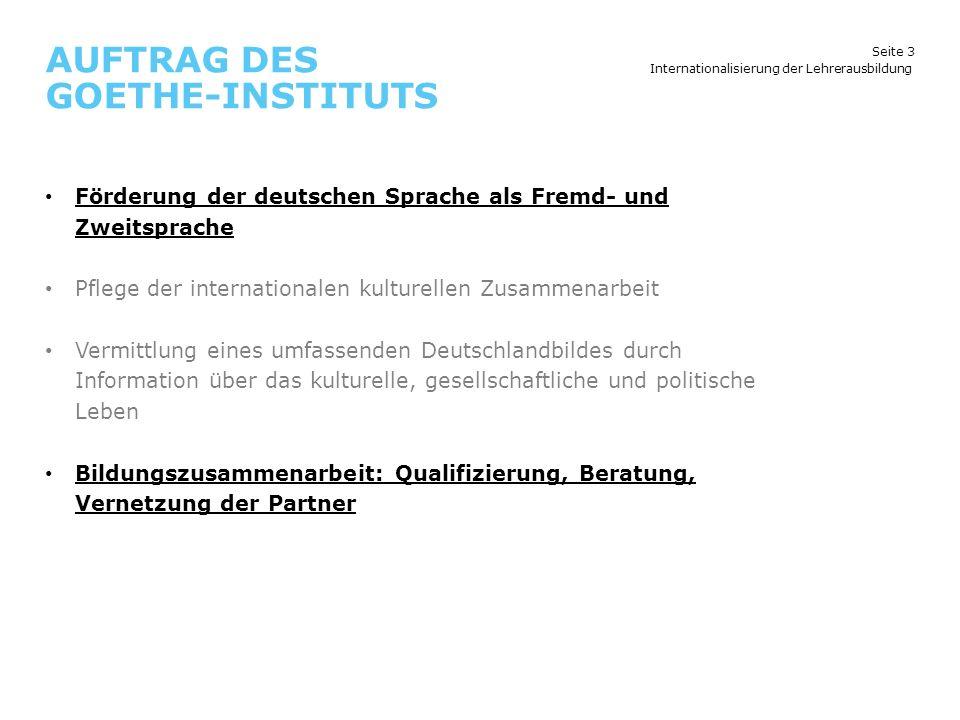 Seite 3 AUFTRAG DES GOETHE-INSTITUTS Internationalisierung der Lehrerausbildung Förderung der deutschen Sprache als Fremd- und Zweitsprache Pflege der