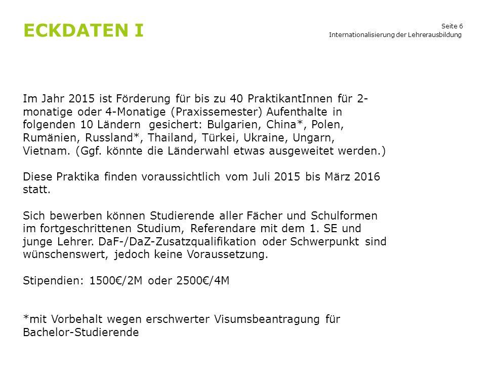 Seite 6 ECKDATEN I Internationalisierung der Lehrerausbildung Im Jahr 2015 ist Förderung für bis zu 40 PraktikantInnen für 2- monatige oder 4-Monatige
