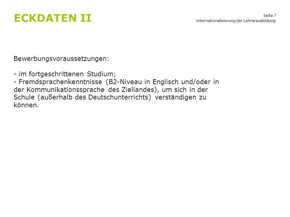 Seite 7 ECKDATEN II Internationalisierung der Lehrerausbildung Bewerbungsvoraussetzungen: - im fortgeschrittenen Studium; - Fremdsprachenkenntnisse (B
