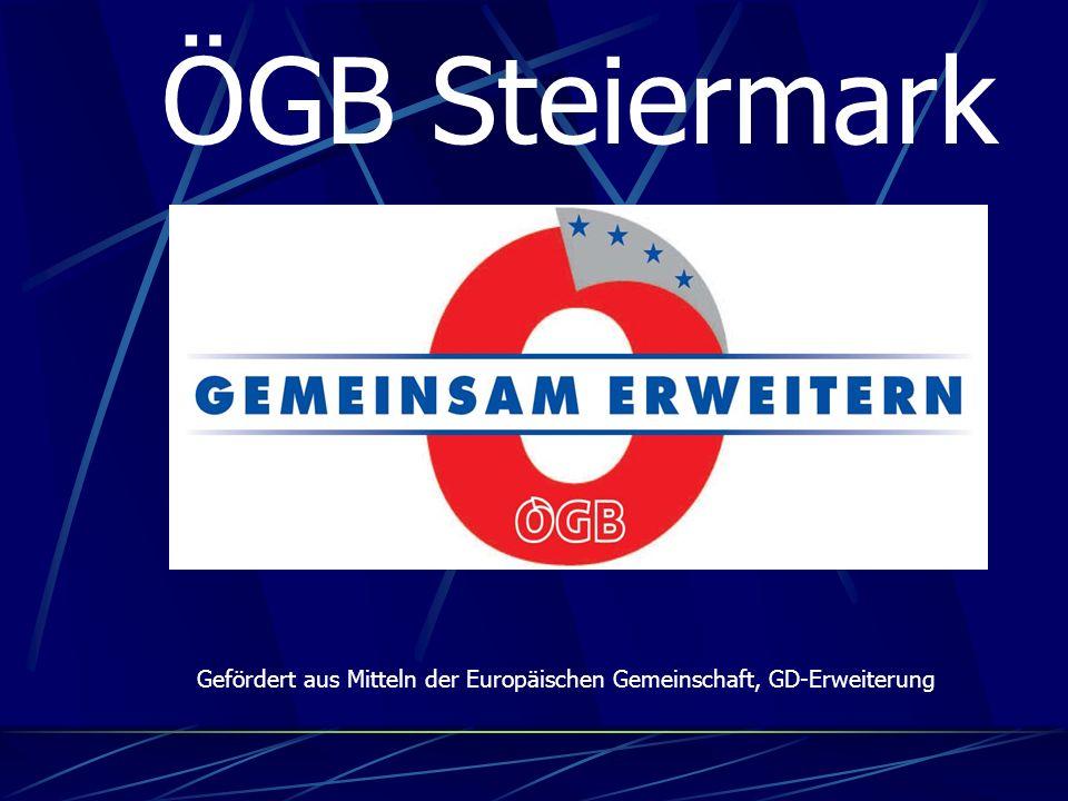 ÖGB Steiermark Gefördert aus Mitteln der Europäischen Gemeinschaft, GD-Erweiterung