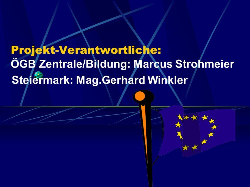 Projekt-Verantwortliche: ÖGB Zentrale/Bildung: Marcus Strohmeier Steiermark: Mag.Gerhard Winkler