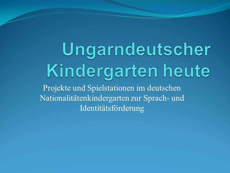 Projekte und Spielstationen im deutschen Nationalitätenkindergarten zur Sprach- und Identitätsförderung