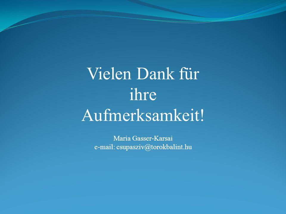 Vielen Dank für ihre Aufmerksamkeit! Maria Gasser-Karsai e-mail: csupasziv@torokbalint.hu
