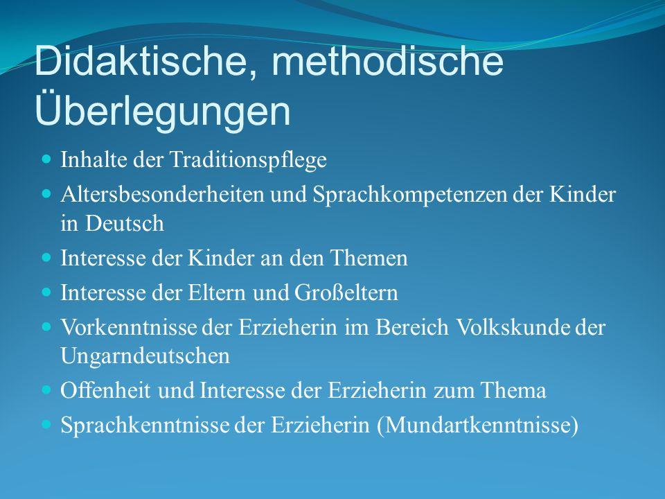 Didaktische, methodische Überlegungen Inhalte der Traditionspflege Altersbesonderheiten und Sprachkompetenzen der Kinder in Deutsch Interesse der Kind