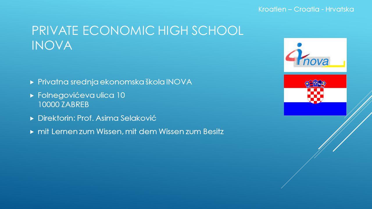 PRIVATE ECONOMIC HIGH SCHOOL INOVA  Privatna srednja ekonomska škola INOVA  Folnegovićeva ulica 10 10000 ZABREB  Direktorin: Prof.