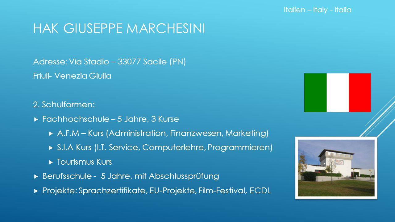 HAK GIUSEPPE MARCHESINI Adresse: Via Stadio – 33077 Sacile (PN) Friuli- Venezia Giulia 2. Schulformen:  Fachhochschule – 5 Jahre, 3 Kurse  A.F.M – K