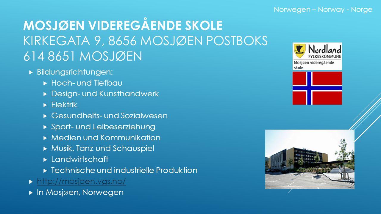 MOSJØEN VIDEREGÅENDE SKOLE KIRKEGATA 9, 8656 MOSJØEN POSTBOKS 614 8651 MOSJØEN  Bildungsrichtungen:  Hoch- und Tiefbau  Design- und Kunsthandwerk 