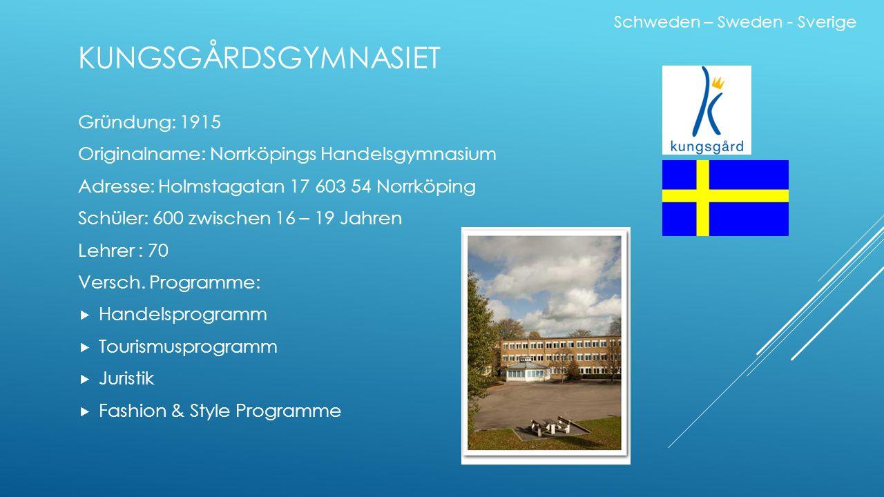 Gründung: 1915 Originalname: Norrköpings Handelsgymnasium Adresse: Holmstagatan 17 603 54 Norrköping Schüler: 600 zwischen 16 – 19 Jahren Lehrer : 70 Versch.