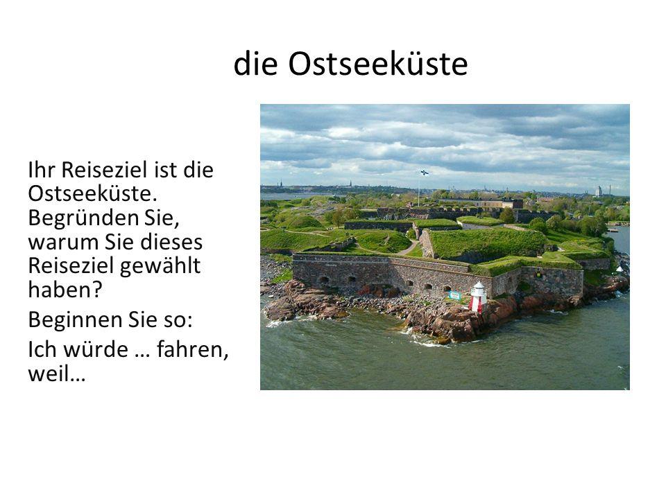 die Ostseeküste Ihr Reiseziel ist die Ostseeküste.