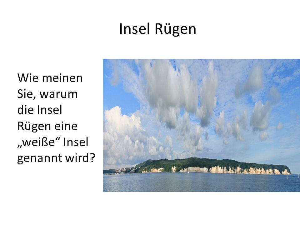"""Insel Rügen Wie meinen Sie, warum die Insel Rügen eine """"weiße Insel genannt wird?"""