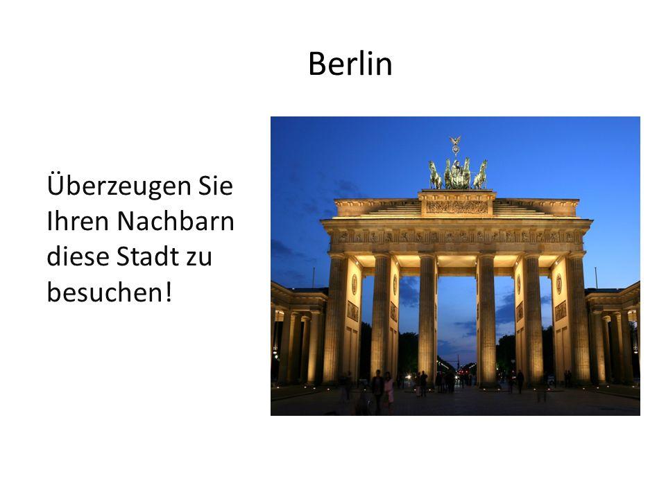Berlin Überzeugen Sie Ihren Nachbarn diese Stadt zu besuchen!