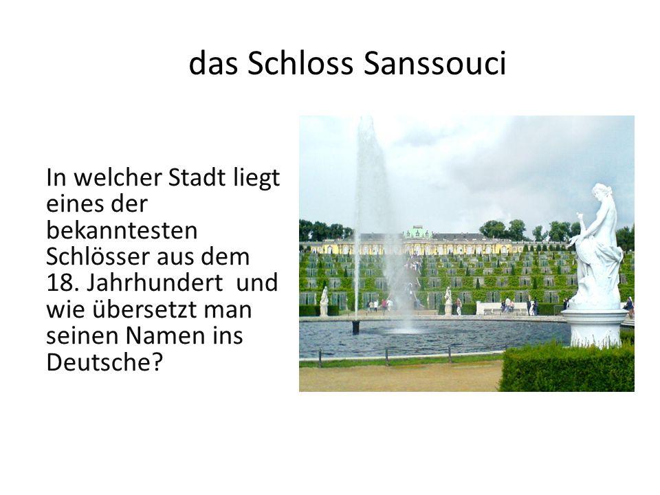 das Schloss Sanssouci In welcher Stadt liegt eines der bekanntesten Schlösser aus dem 18.
