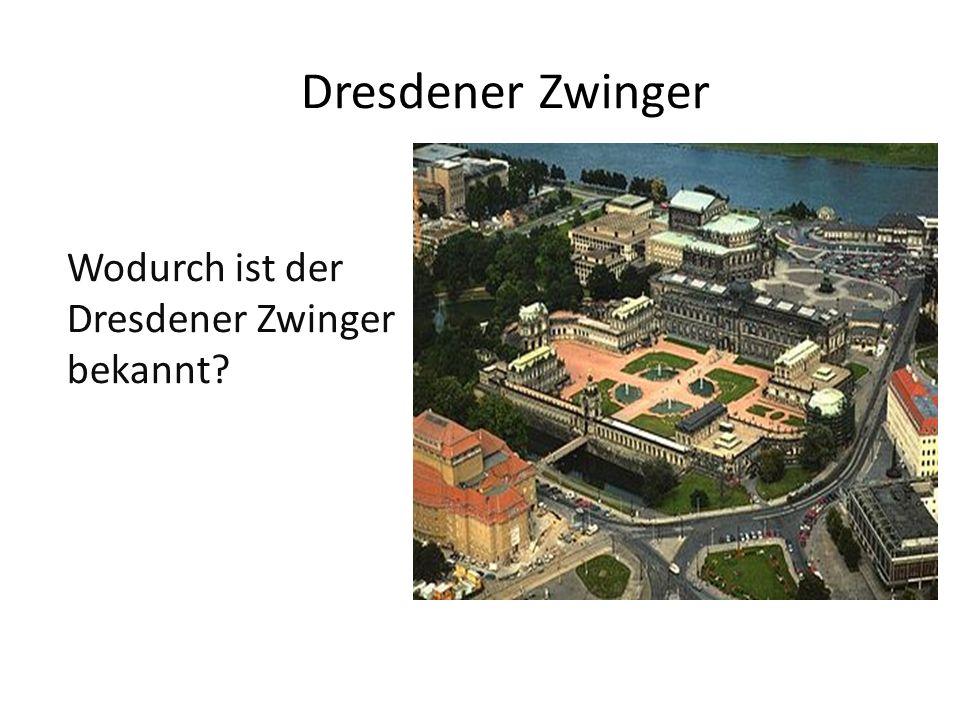 Dresdener Zwinger Wodurch ist der Dresdener Zwinger bekannt?